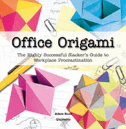 Office origami : the highly successful slacker's guide to workplace procrastination