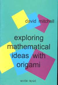 Exploring Mathematical Ideas with Origami