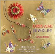 Origami Jewelry : More than 40 exquisite designs to fold and wear